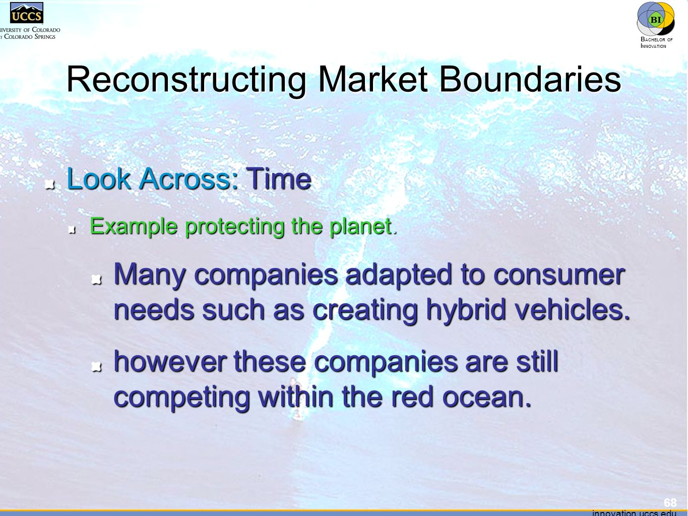 innovation.uccs.edu B ACHELOR OF I NNOVATION ™ innovation.uccs.edu B ACHELOR OF I NNOVATION ™ Reconstructing Market Boundaries Look Across: Time Example protecting the planet.