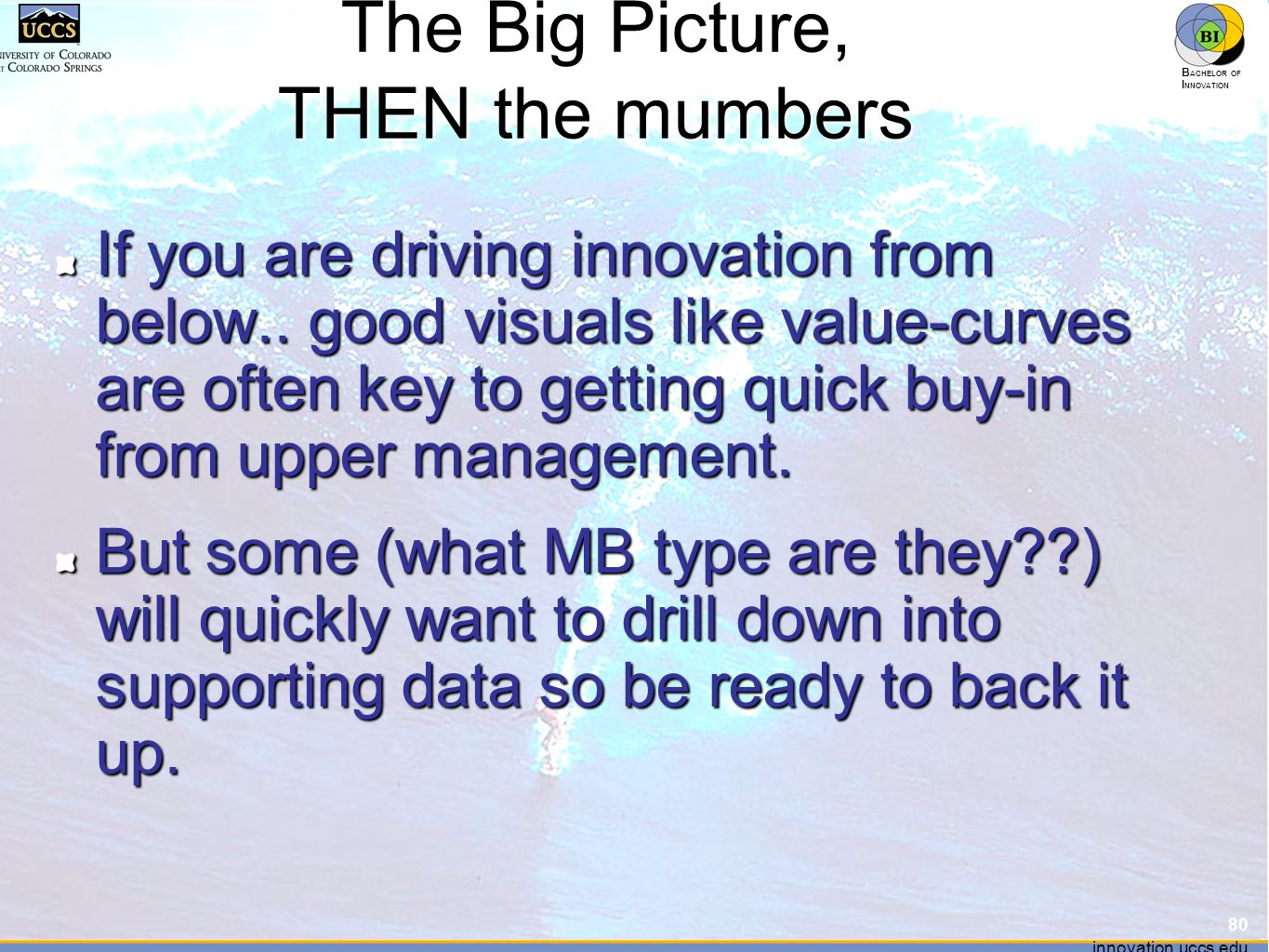 innovation.uccs.edu B ACHELOR OF I NNOVATION ™ innovation.uccs.edu B ACHELOR OF I NNOVATION ™ The Big Picture, THEN the mumbers If you are driving inn