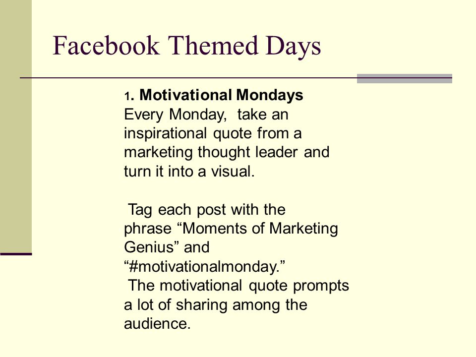1. Motivational Mondays Every Monday, take an inspirational quote from a marketing thought leader and turn it into a visual. Tag each post with the ph