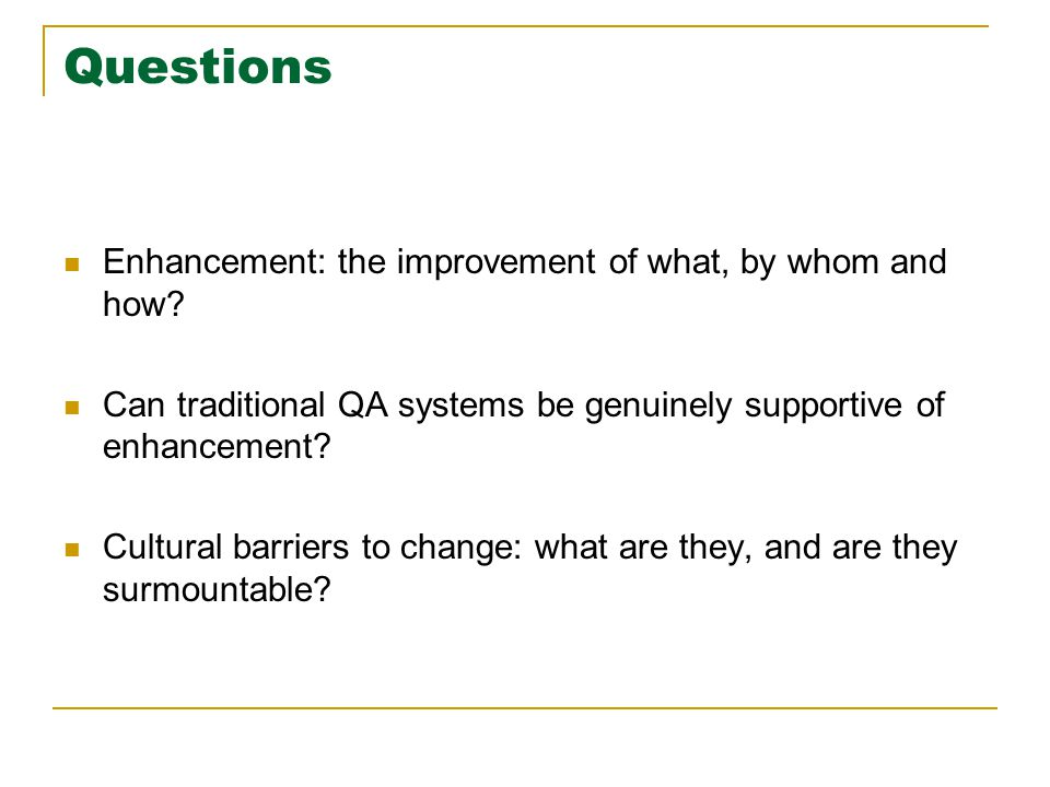 Questions Enhancement: the improvement of what, by whom and how? Can traditional QA systems be genuinely supportive of enhancement? Cultural barriers