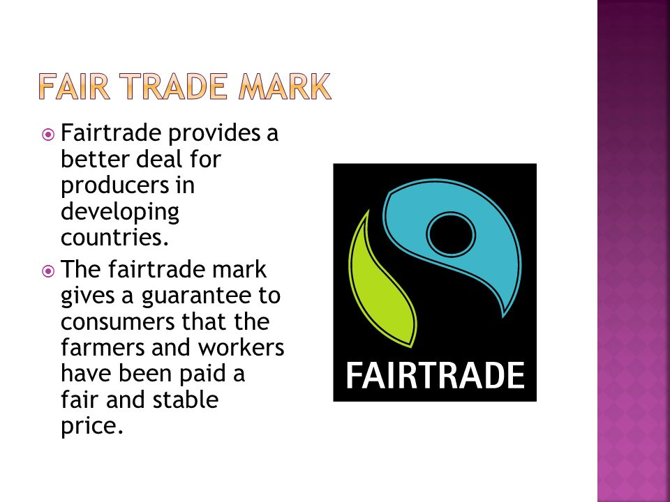  Fairtrade provides a better deal for producers in developing countries.