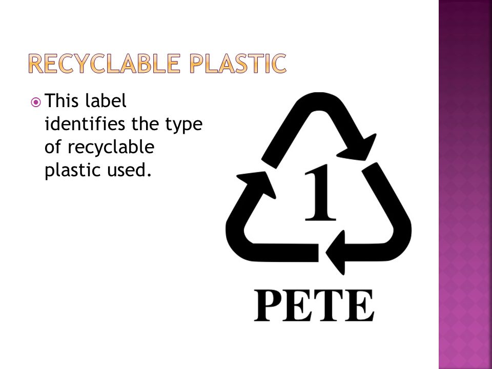  This label identifies the type of recyclable plastic used.