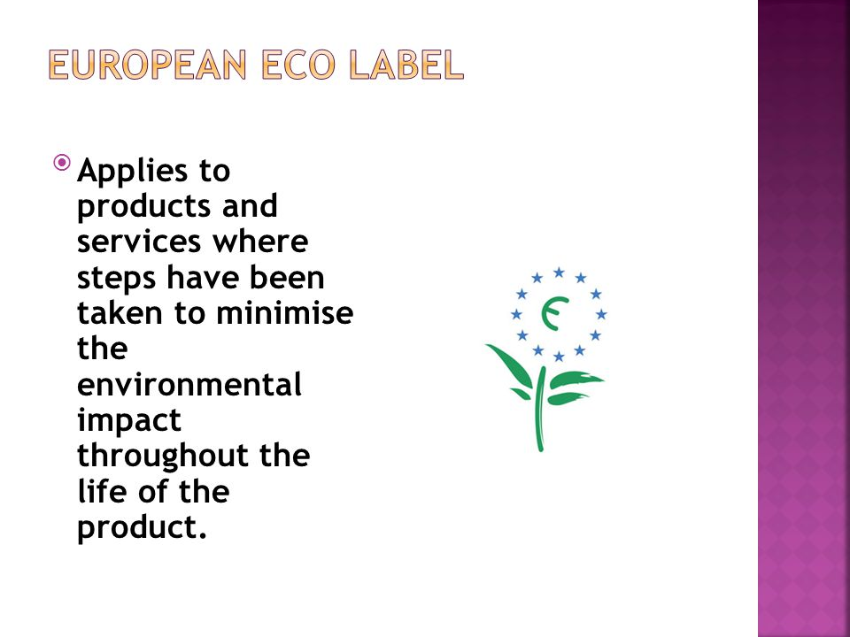 Applies to products and services where steps have been taken to minimise the environmental impact throughout the life of the product.