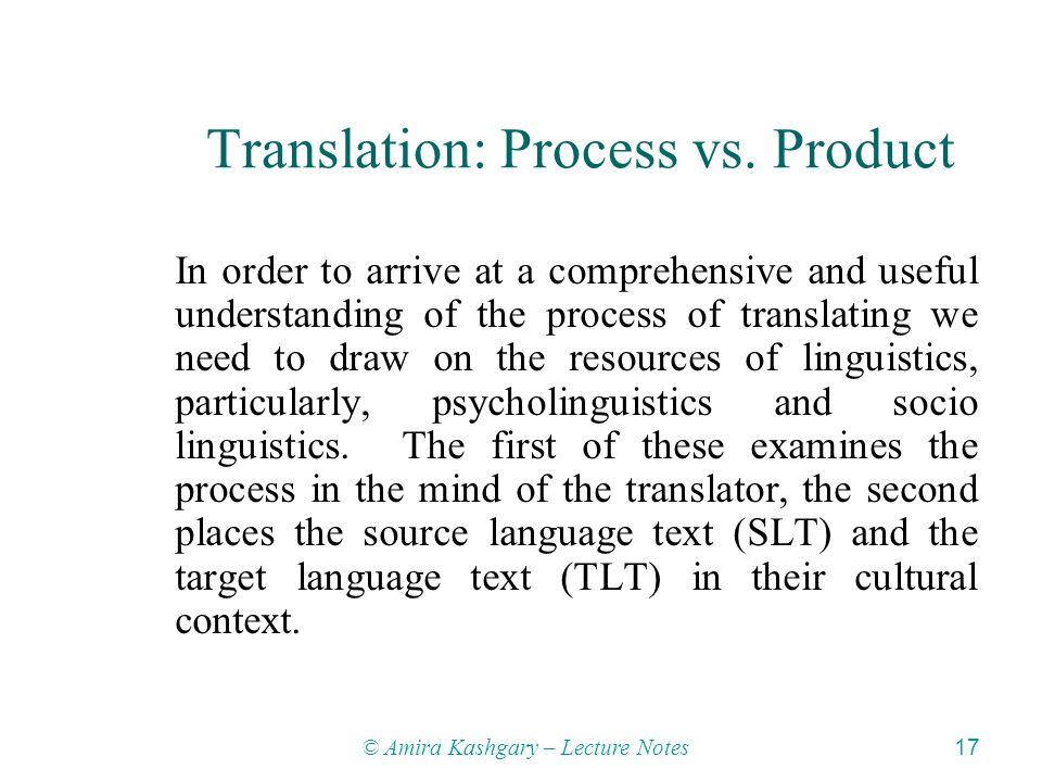 © Amira Kashgary – Lecture Notes 17 Translation: Process vs.