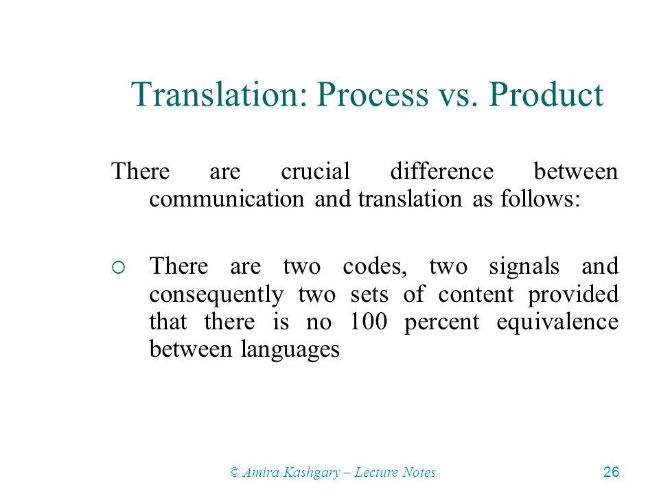 © Amira Kashgary – Lecture Notes 26 Translation: Process vs.