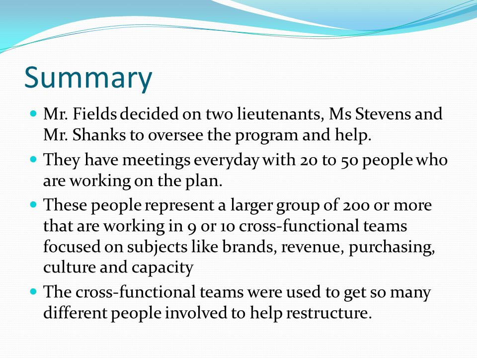 Summary Mr. Fields decided on two lieutenants, Ms Stevens and Mr.