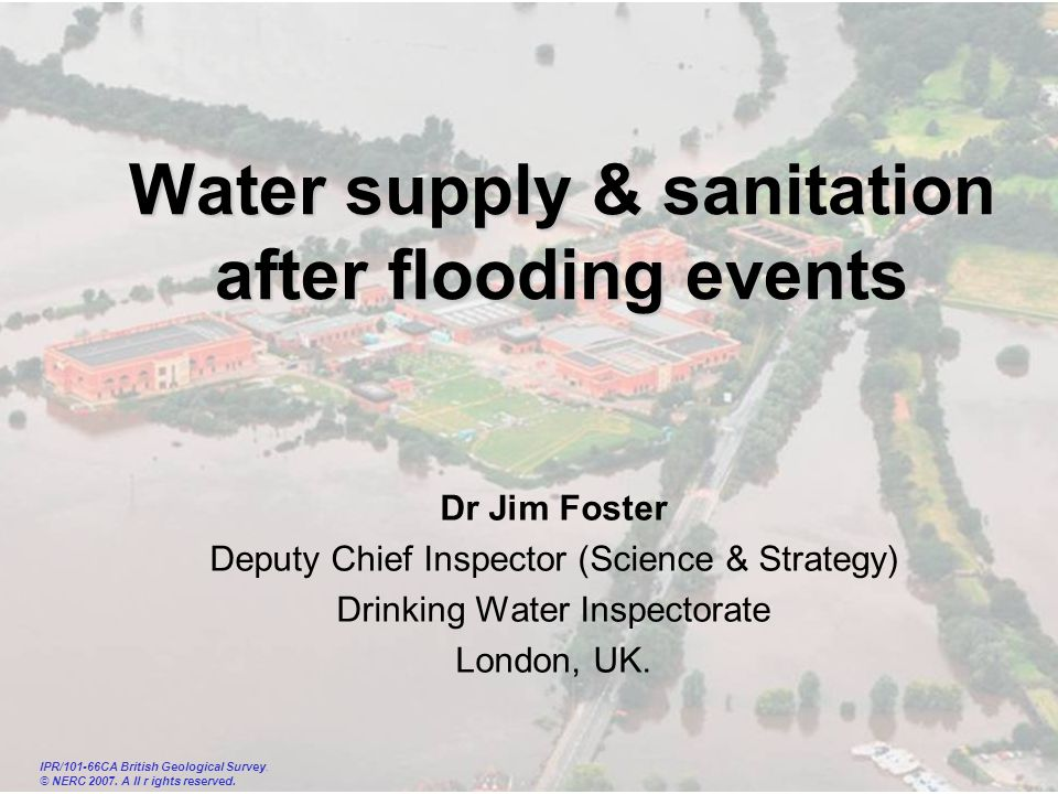 guardians of drinking water quality DRINKING WATER INSPECTORATE Water supply & sanitation after flooding events Dr Jim Foster Deputy Chief Inspector (Science & Strategy) Drinking Water Inspectorate London, UK.