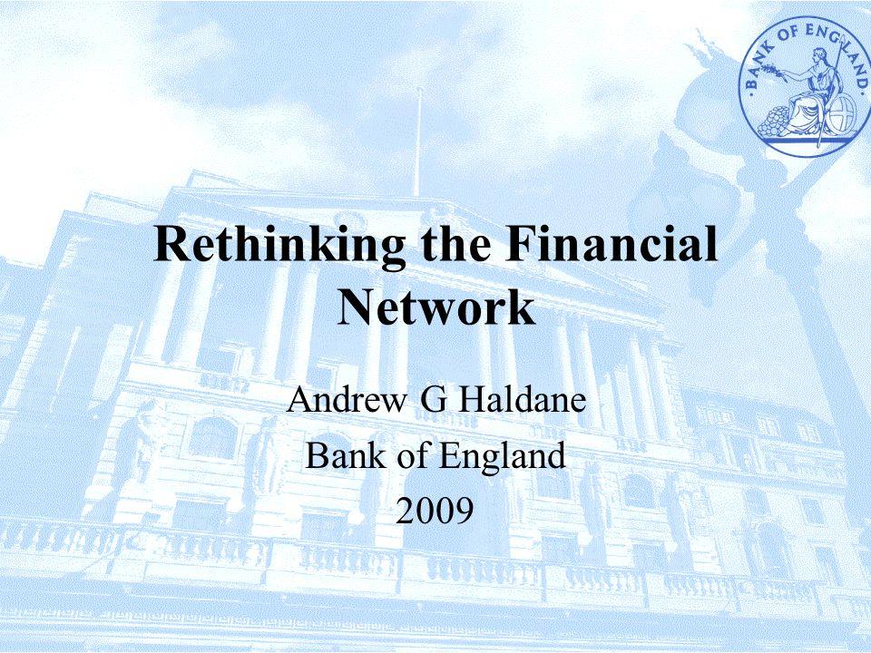Rethinking the Financial Network Andrew G Haldane Bank of England 2009