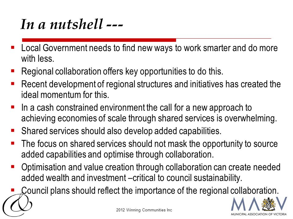 2012 Winning Communities Inc In a nutshell ---  Local Government needs to find new ways to work smarter and do more with less.  Regional collaborati