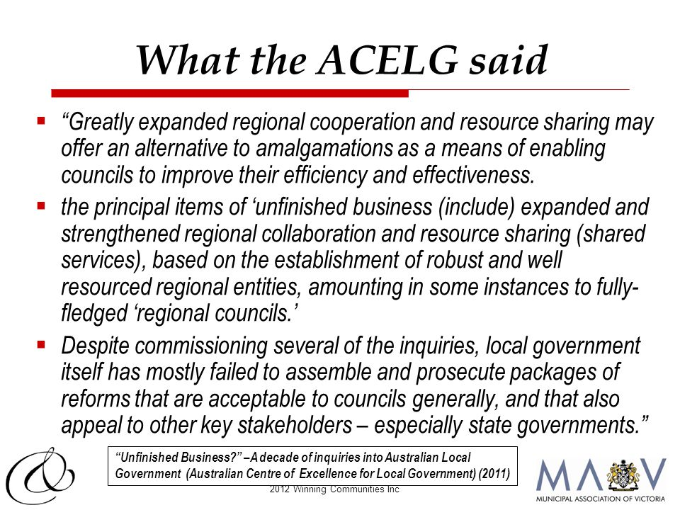 "2012 Winning Communities Inc What the ACELG said  ""Greatly expanded regional cooperation and resource sharing may offer an alternative to amalgamatio"
