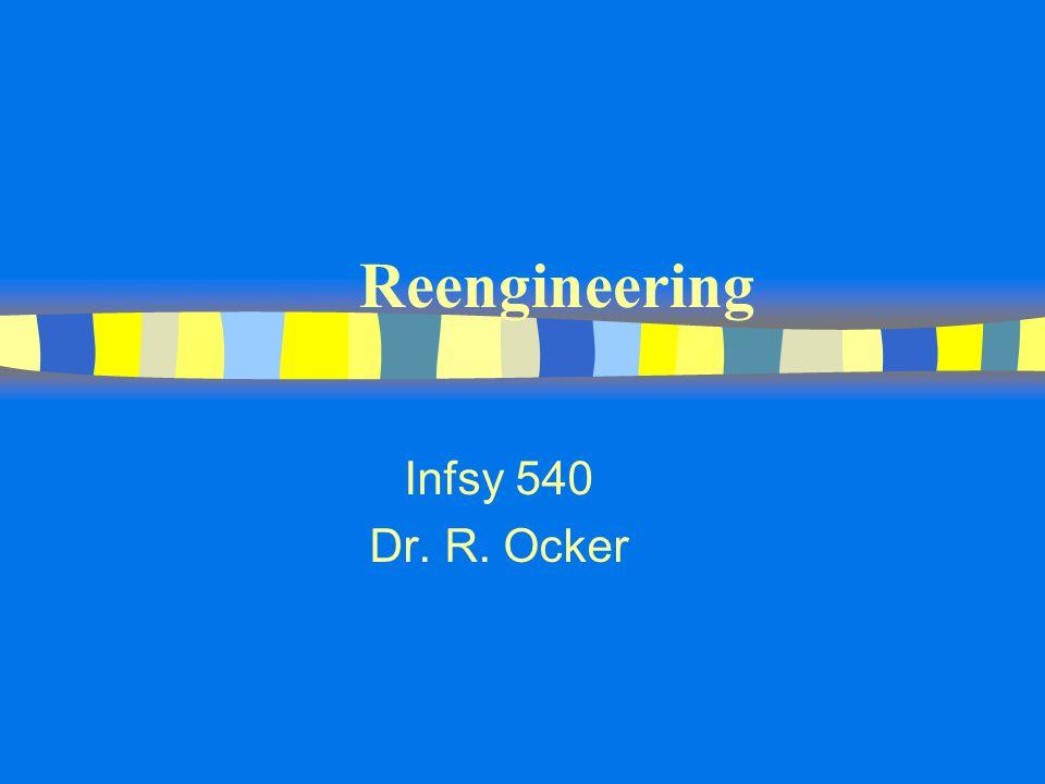 Reengineering Infsy 540 Dr. R. Ocker