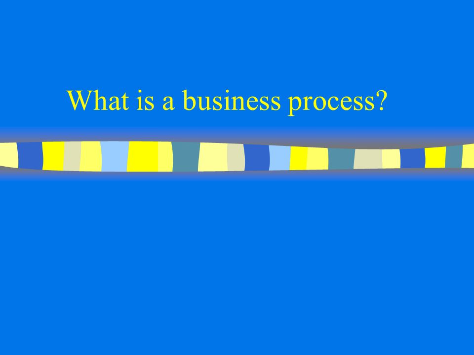 Business process n Set of related tasks performed to achieve a defined work product