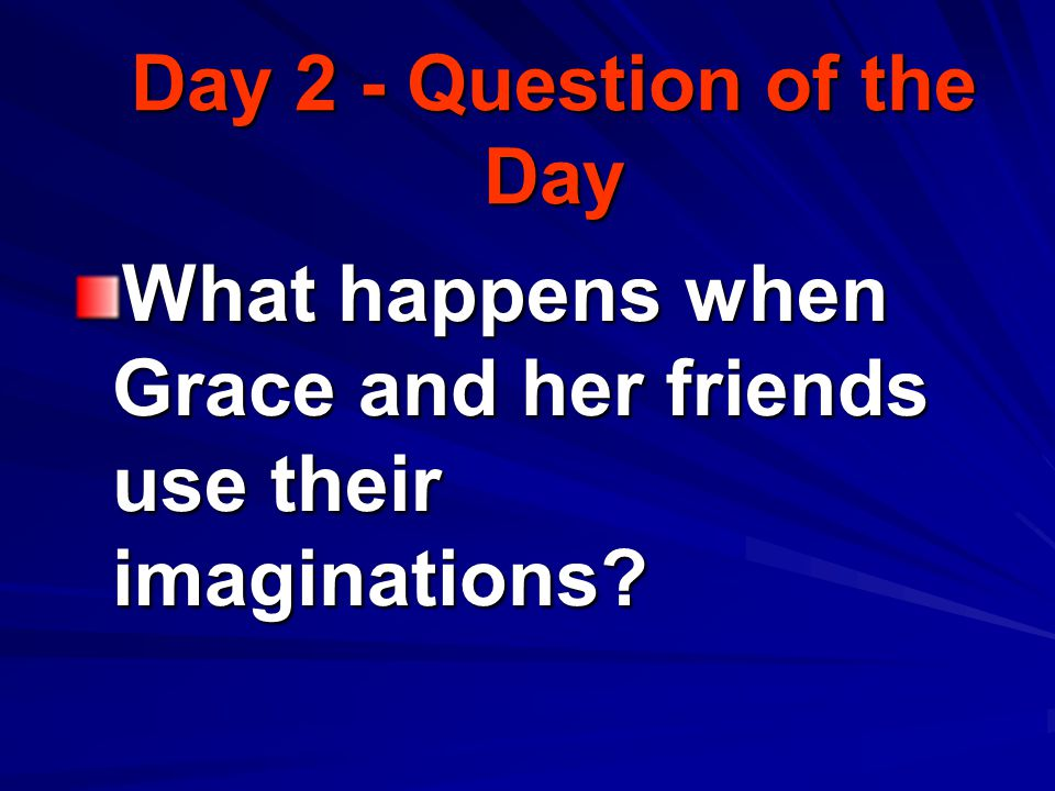 Question of the Week TE 142 m What can we accomplish by using our imaginations