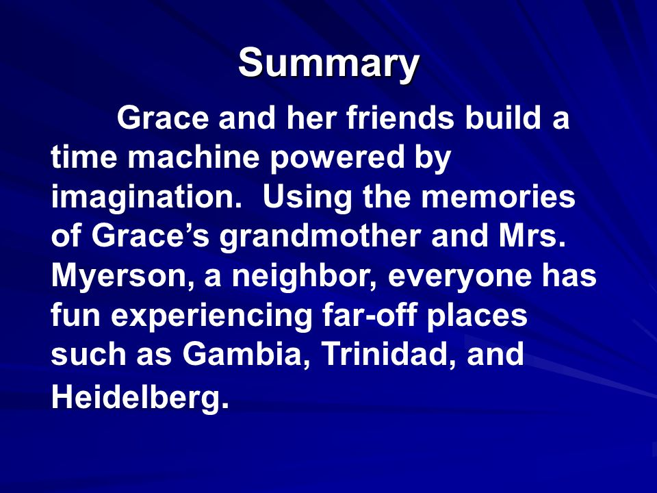 Grace and the Time Machine from Starring Grace by Mary Hoffman adapted for Story Theater by Donald Abramson illustrated by Matthew Faulkner Compiled by: Terry Sams PESTerry Sams