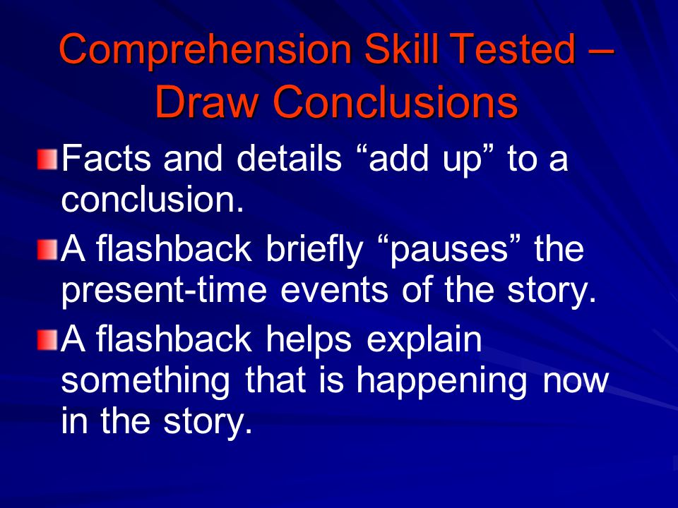 Comprehension Skill Tested – Draw Conclusions TE 211a When you draw conclusions, you use details and what you already know to form opinions or make de