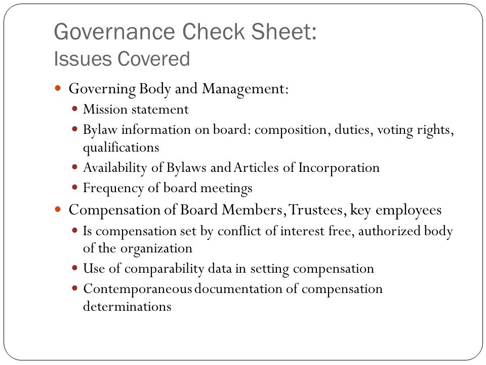 Governance Check Sheet: Issues Covered Governing Body and Management: Mission statement Bylaw information on board: composition, duties, voting rights