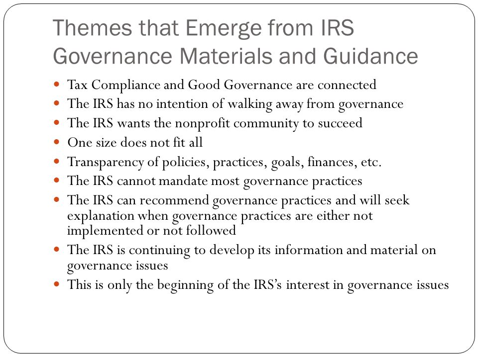 Themes that Emerge from IRS Governance Materials and Guidance Tax Compliance and Good Governance are connected The IRS has no intention of walking awa