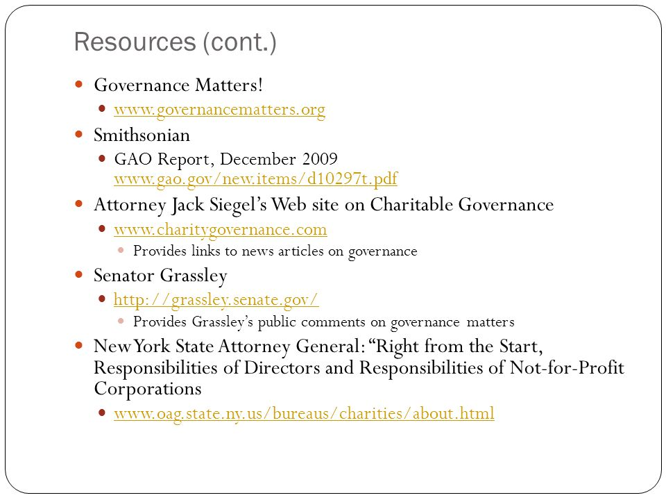 Resources (cont.) Governance Matters! www.governancematters.org Smithsonian GAO Report, December 2009 www.gao.gov/new.items/d10297t.pdf www.gao.gov/ne