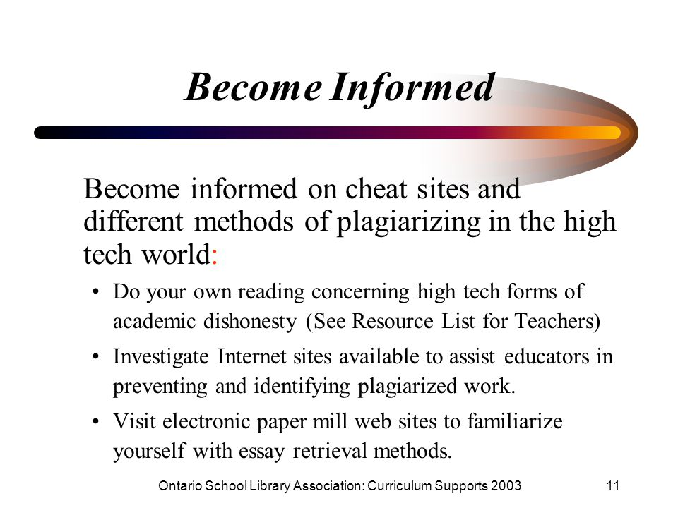 Ontario School Library Association: Curriculum Supports 200311 Become Informed Become informed on cheat sites and different methods of plagiarizing in