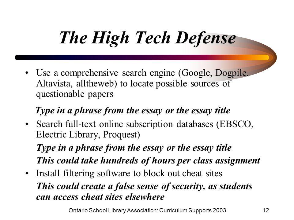 Ontario School Library Association: Curriculum Supports 200312 The High Tech Defense Use a comprehensive search engine (Google, Dogpile, Altavista, al
