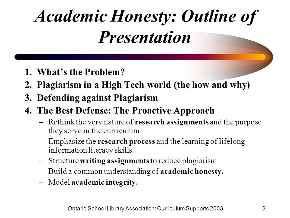 Ontario School Library Association: Curriculum Supports 20032 Academic Honesty: Outline of Presentation 1. What's the Problem? 2. Plagiarism in a High