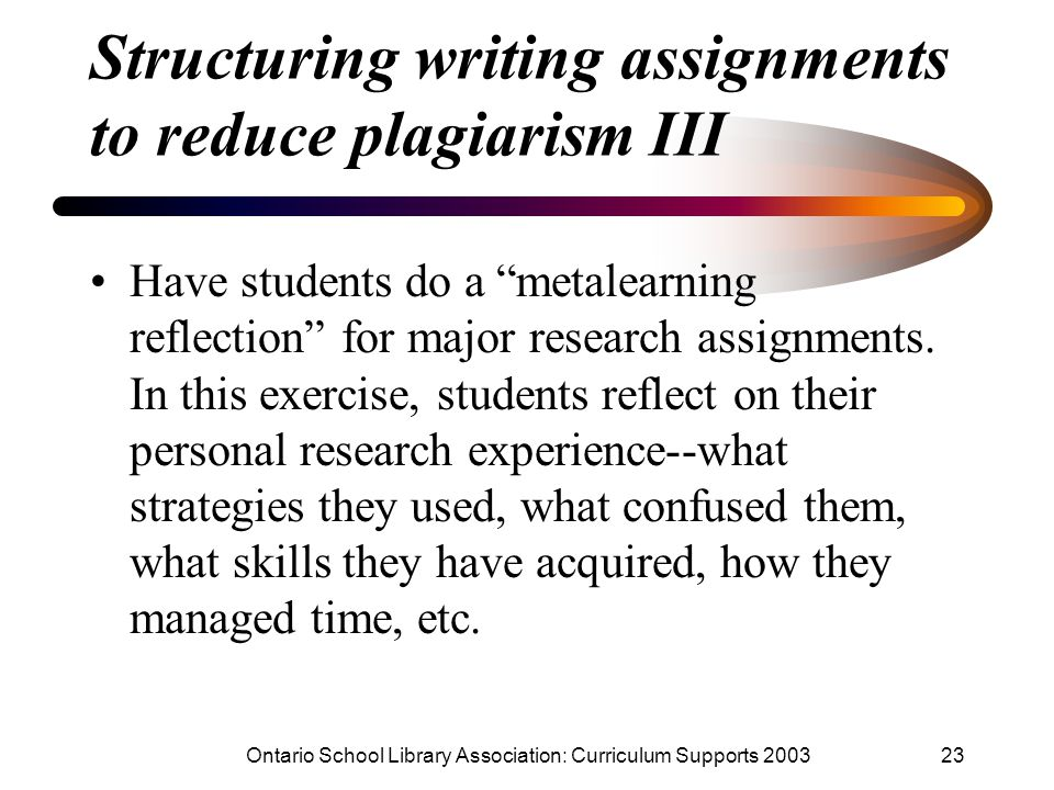 """Ontario School Library Association: Curriculum Supports 200323 Structuring writing assignments to reduce plagiarism III Have students do a """"metalearni"""