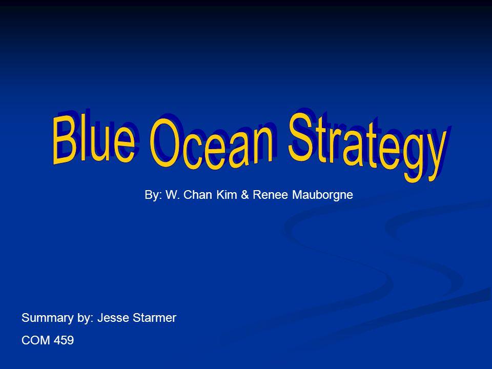 By: W. Chan Kim & Renee Mauborgne Summary by: Jesse Starmer COM 459