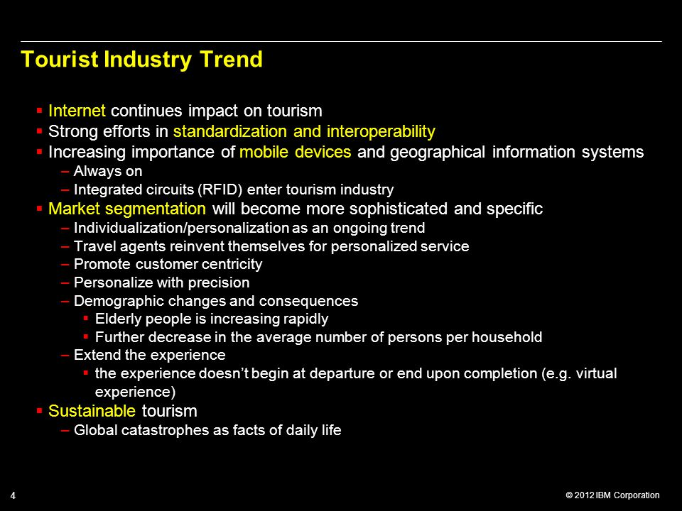 © 2012 IBM Corporation 4 Tourist Industry Trend  Internet continues impact on tourism  Strong efforts in standardization and interoperability  Incr