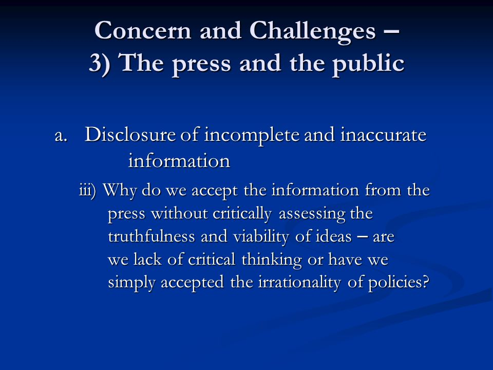 Concern and Challenges – 3) The press and the public a. Disclosure of incomplete and inaccurate information iii) Why do we accept the information from