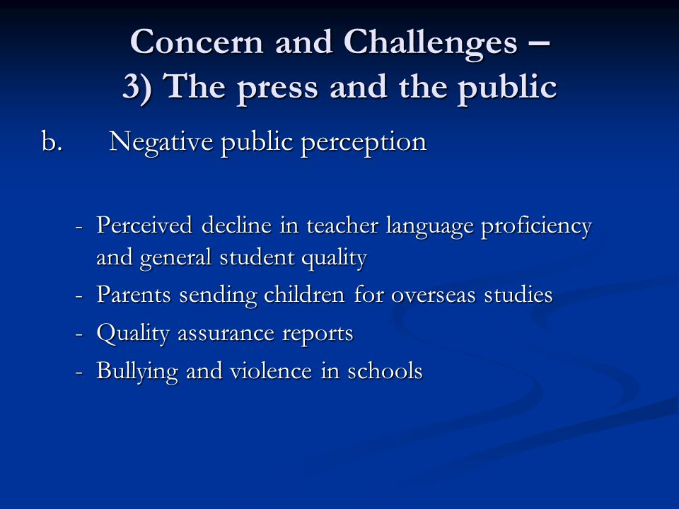 Concern and Challenges – 3) The press and the public b.Negative public perception -Perceived decline in teacher language proficiency and general stude