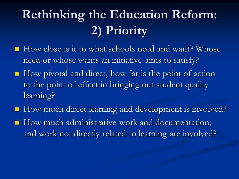 Rethinking the Education Reform: 2) Priority How close is it to what schools need and want.