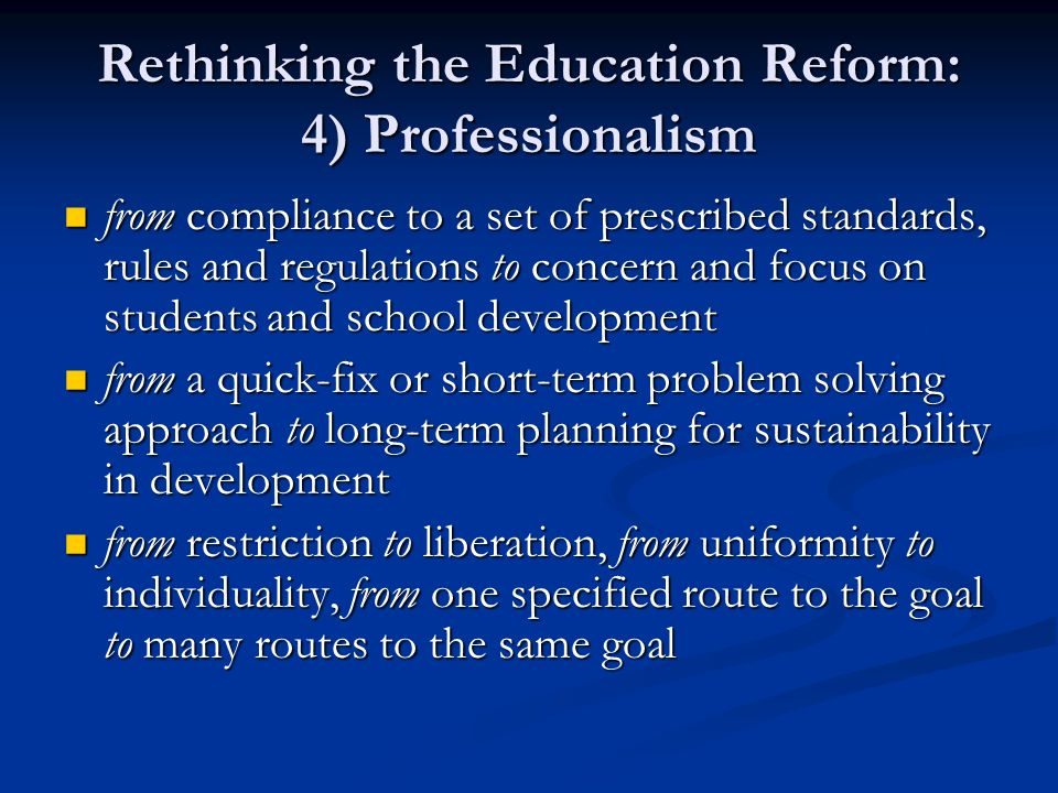 Rethinking the Education Reform: 4) Professionalism from compliance to a set of prescribed standards, rules and regulations to concern and focus on st
