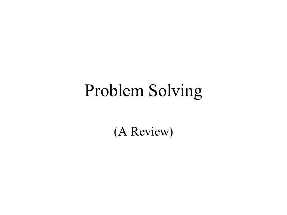 Problem Solving (A Review)