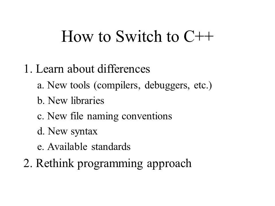 How to Switch to C++ 1. Learn about differences a.