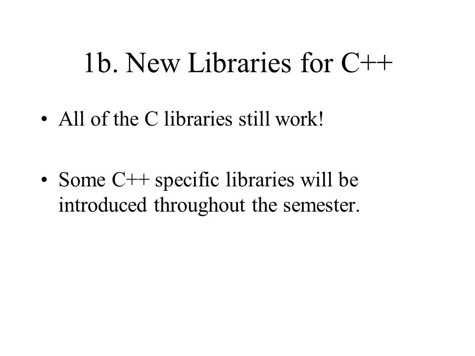 1b. New Libraries for C++ All of the C libraries still work.