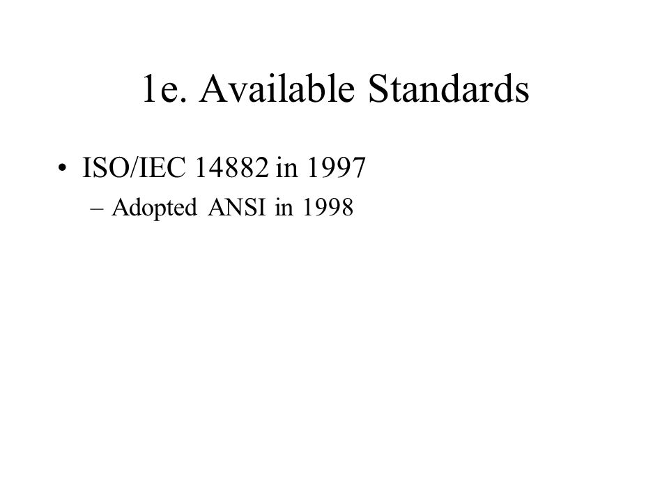 1e. Available Standards ISO/IEC 14882 in 1997 –Adopted ANSI in 1998