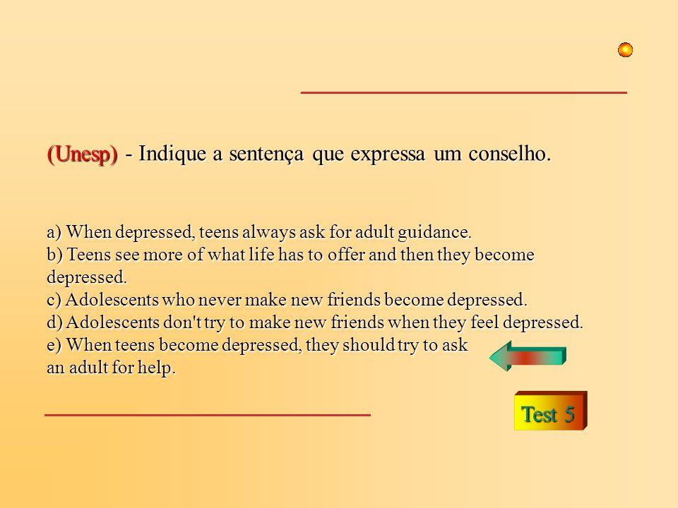 (Unesp) - Indique a sentença que expressa um conselho.