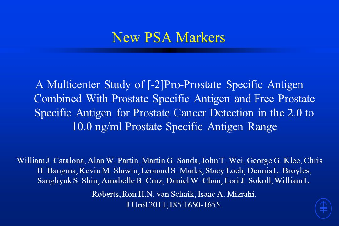 New PSA Markers A Multicenter Study of [-2]Pro-Prostate Specific Antigen Combined With Prostate Specific Antigen and Free Prostate Specific Antigen for Prostate Cancer Detection in the 2.0 to 10.0 ng/ml Prostate Specific Antigen Range William J.