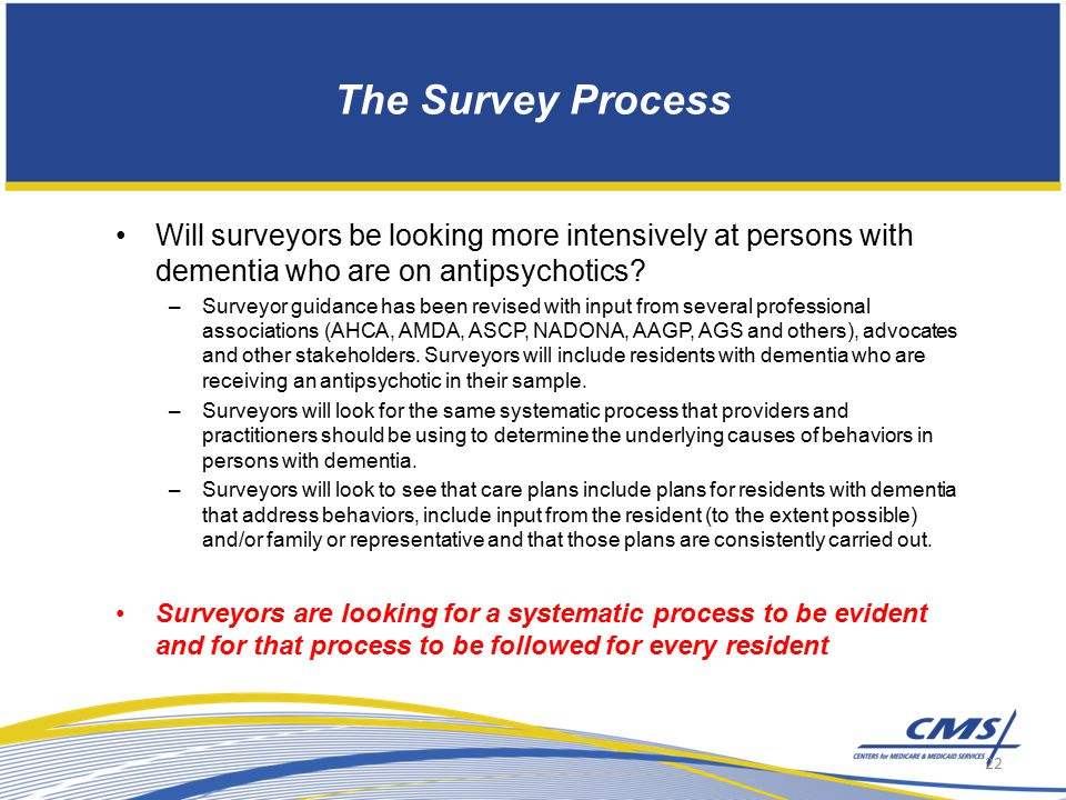 The Survey Process Will surveyors be looking more intensively at persons with dementia who are on antipsychotics.