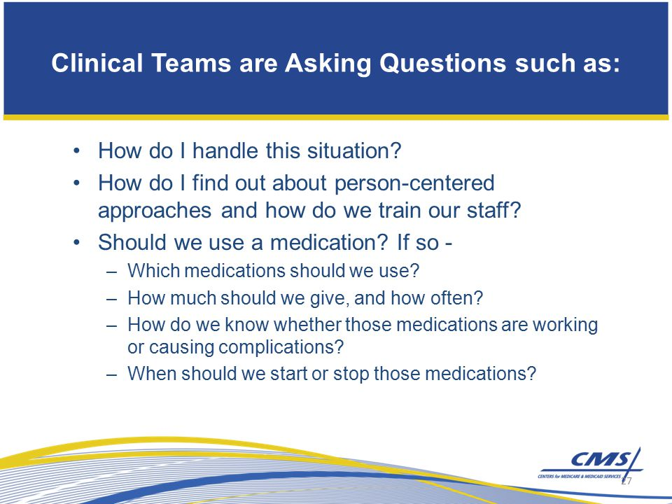 Clinical Teams are Asking Questions such as: How do I handle this situation.