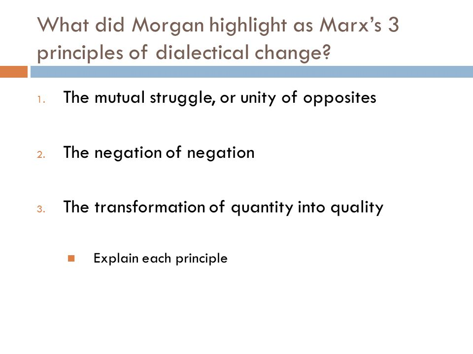 What did Morgan highlight as Marx's 3 principles of dialectical change? 1. The mutual struggle, or unity of opposites 2. The negation of negation 3. T