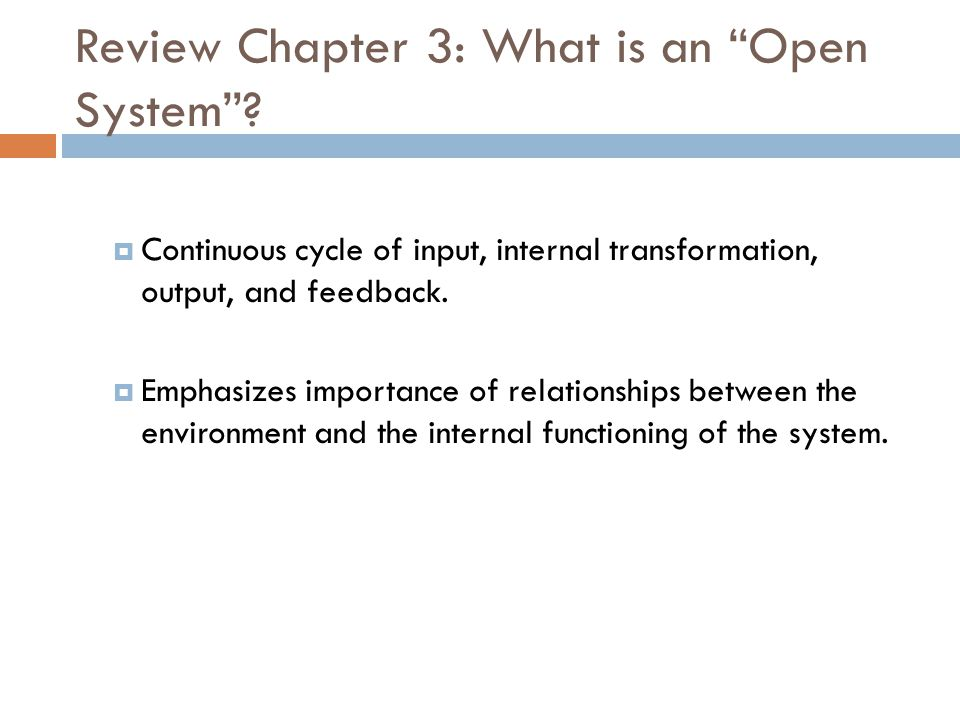 """Review Chapter 3: What is an """"Open System""""?  Continuous cycle of input, internal transformation, output, and feedback.  Emphasizes importance of rel"""