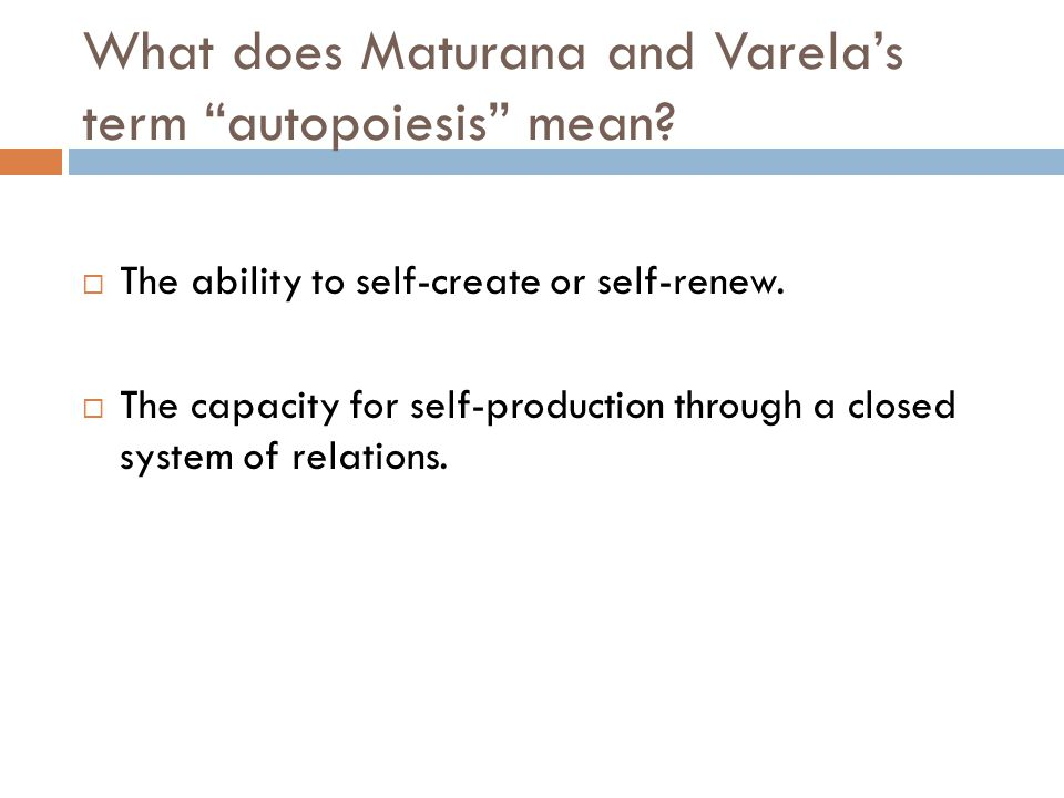 """What does Maturana and Varela's term """"autopoiesis"""" mean?  The ability to self-create or self-renew.  The capacity for self-production through a clos"""