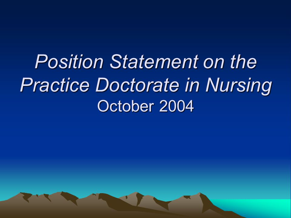 Position Statement on the Practice Doctorate in Nursing October 2004