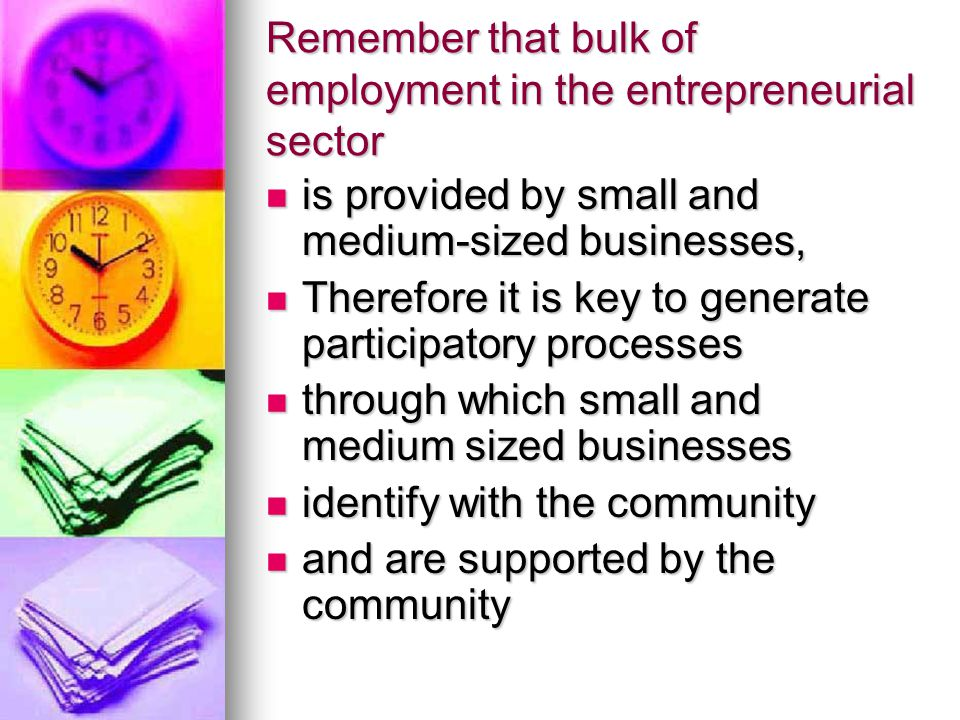 Remember that bulk of employment in the entrepreneurial sector is provided by small and medium-sized businesses, is provided by small and medium-sized