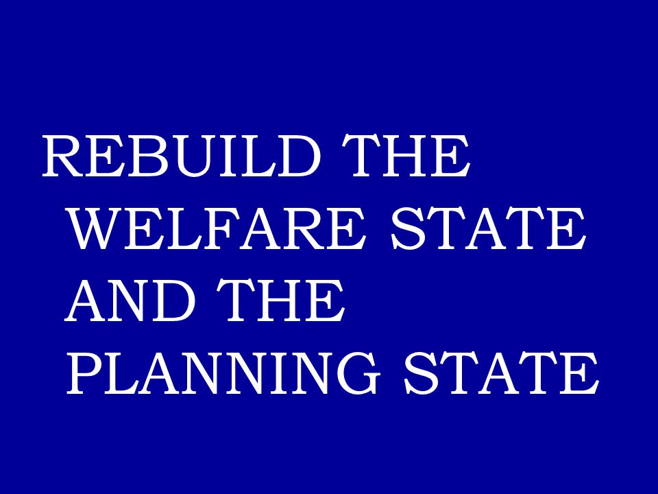 REBUILD THE WELFARE STATE AND THE PLANNING STATE