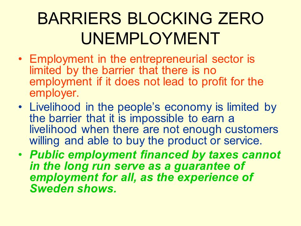 BARRIERS BLOCKING ZERO UNEMPLOYMENT Employment in the entrepreneurial sector is limited by the barrier that there is no employment if it does not lead to profit for the employer.