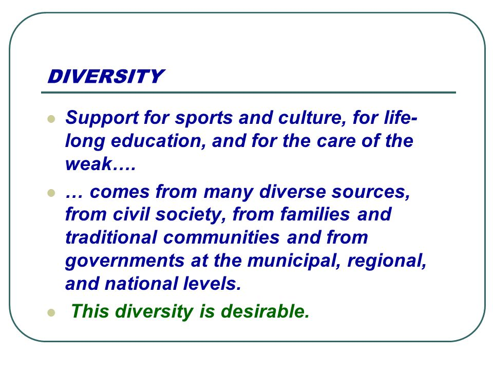 DIVERSITY Support for sports and culture, for life- long education, and for the care of the weak….