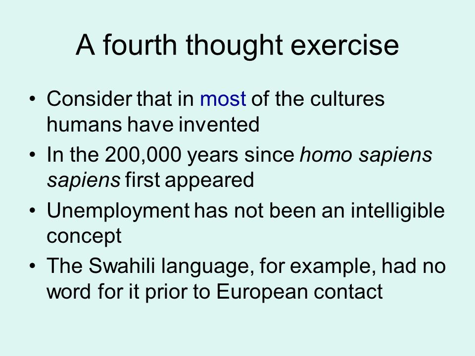 A fourth thought exercise Consider that in most of the cultures humans have invented In the 200,000 years since homo sapiens sapiens first appeared Un