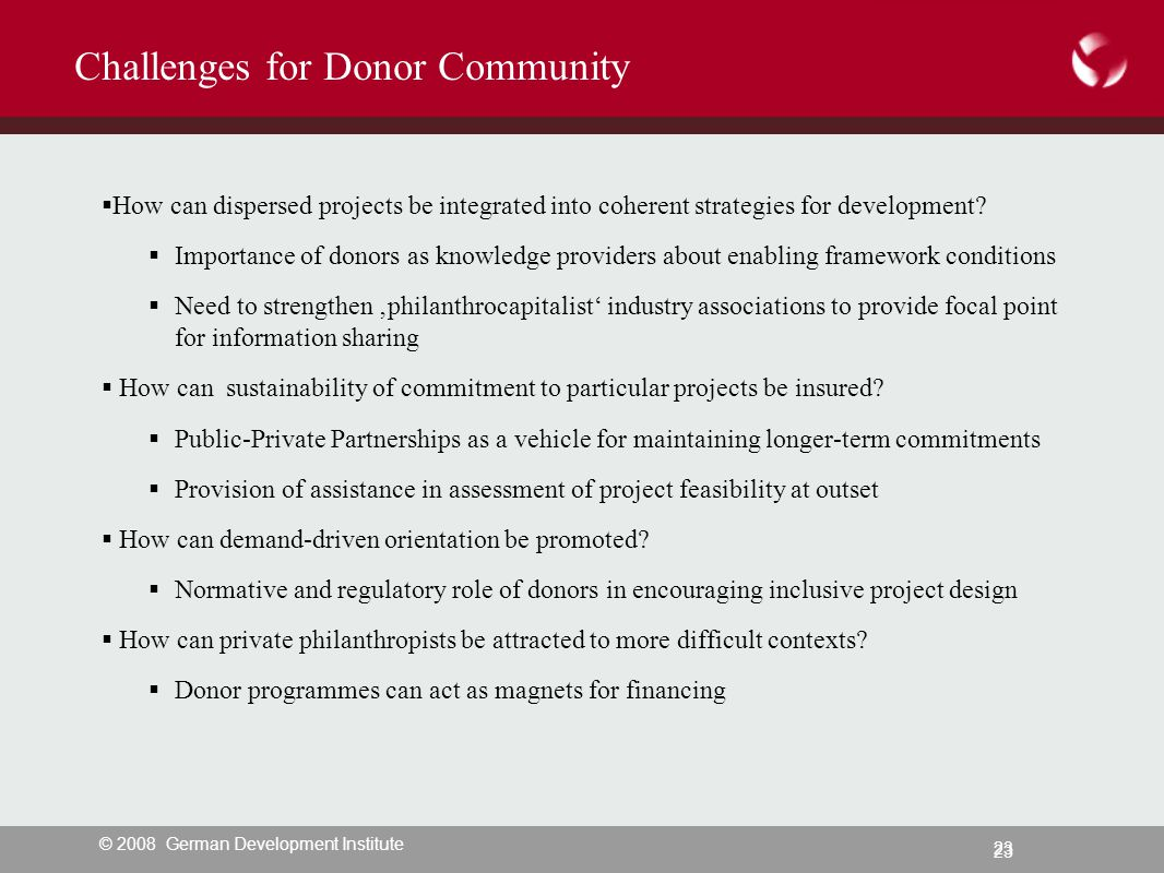 © 2008 German Development Institute 23 Challenges for Donor Community  How can dispersed projects be integrated into coherent strategies for development.